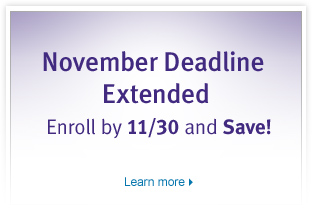 November Deadline Extended. Enroll by 11/30 and save!