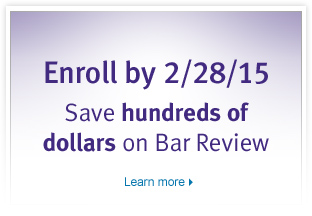 Enroll by 2/28/15. Save hundreds of dollars on Bar Review.