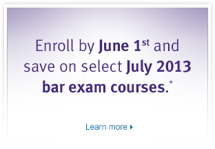 Enroll by June 1st and save on select July 2013 Complete Bar Review courses