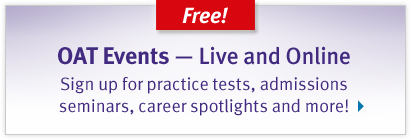 Free! OAT Events - Live and Online. Sign up for practice tests, admissions seminars, career spotlights, and more!