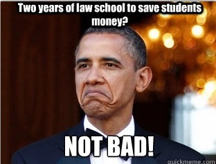 Obama on 2 year law school: not bad!