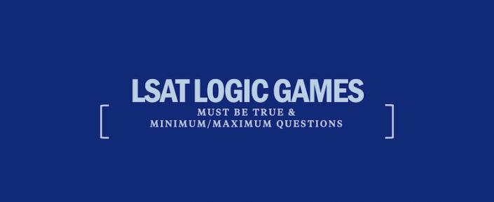 lsat-logic-games-must-be-true-questions-maximum-minimum-questions-tips-strategy
