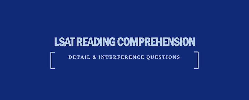 lsat-reading-comprehension-detail-interference-questions