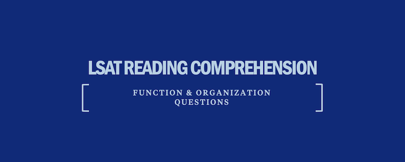 lsat-reading-comprehension-function-organization-questions