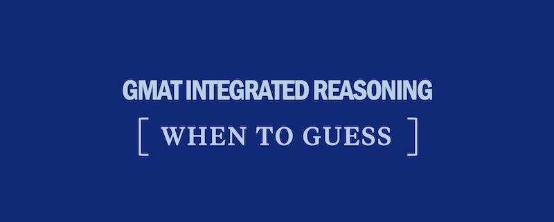 gmat-integrated-reasoning-when-to-guess