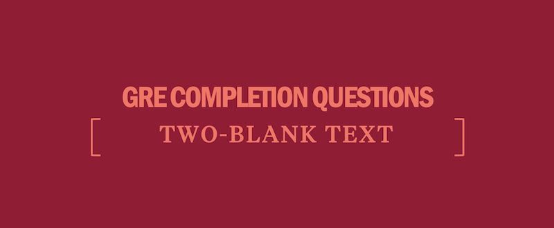 4 Steps for GRE Two-Blank Text Completion Questions - Kaplan
