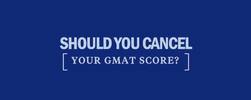 should-you-cancel-your-gmat-score