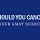 should-you-cancel-your-gmat-score