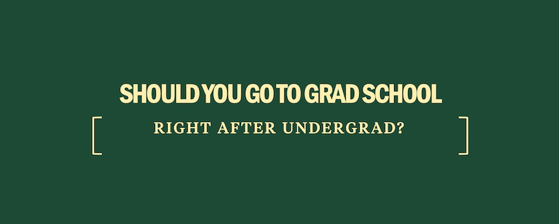 should-you-go-to-grad-school-directly-after-undergrad