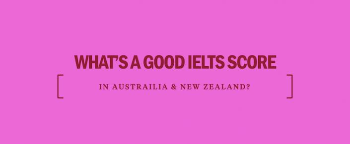 whats-a-good-ielts-score-austrailia-new-zealand