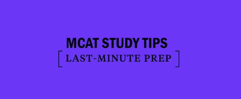 Last-Minute MCAT Study Tips - Kaplan Test Prep
