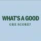 good-gre-scores