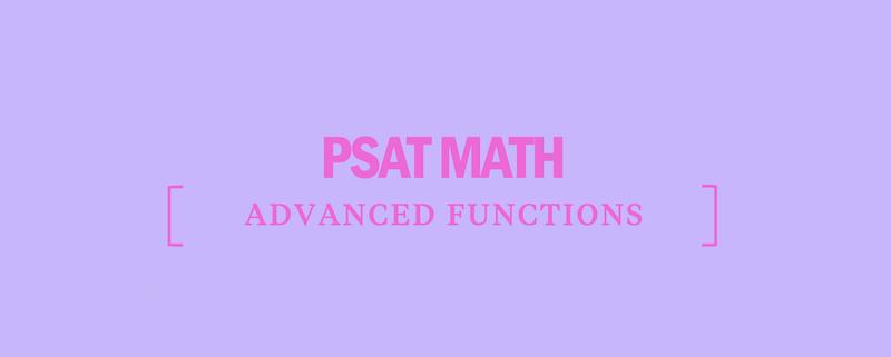 psat-math-advanced-functions