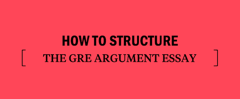how-to-structure-the-gre-argument-essay