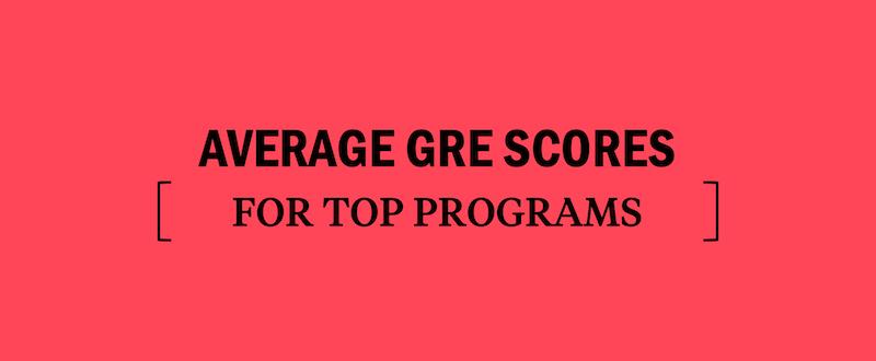 what's-a-good-gre-score-average-gre-scores-for-top-grad-school-programs