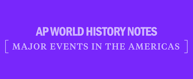 ap-world-history-modern-notes-major-events-in-the-americas