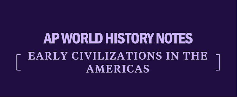 ap-world-history-modern-notes-civilizations-in-the-americas
