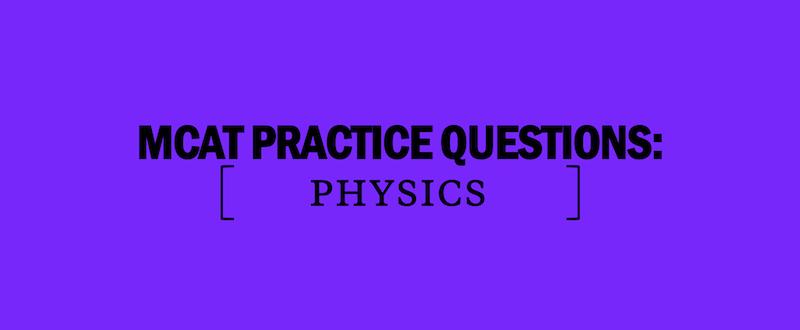 mcat-physics-practice-questions-prepare-for-the-mcat