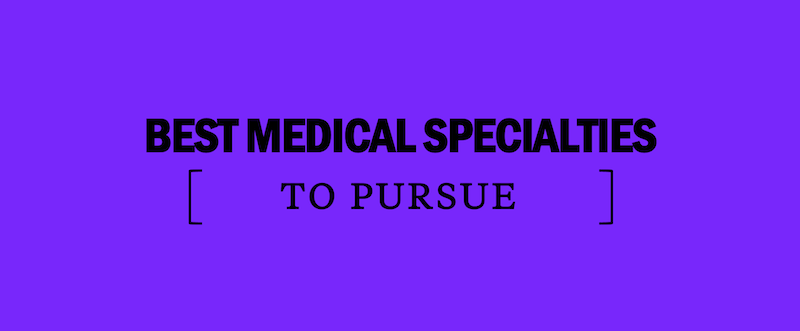 best-medical-specialties-to-pursue-what-kind-of-doctor-should-i-be